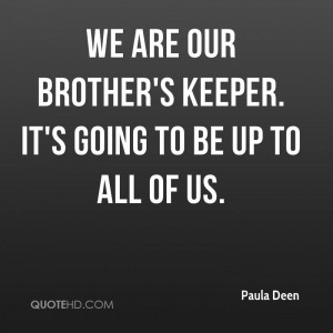We are our brother's keeper. It's going to be up to all of us.