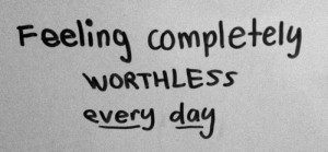 Feeling Worthless Quotes Feeling completely worthless