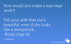 How would you make a marriage work?! Tell your wife that she's ...