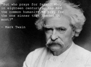 But who prays for Satan? Who, in eighteen centuries, has had the ...