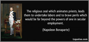 The religious zeal which animates priests, leads them to undertake ...