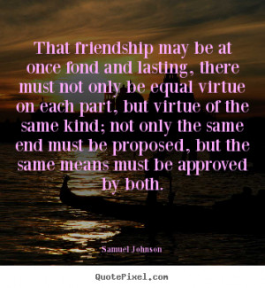... be at once fond and lasting,.. Samuel Johnson famous friendship quotes