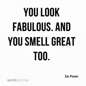 You look fabulous. And you smell great too.