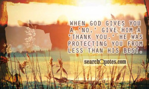 When God gives you a 'No,' give Him a 'Thank you.' He was protecting ...