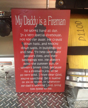 Awesome Firefighter Quotes My daddy is a fireman.