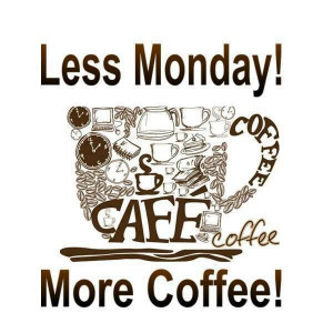Less Monday, More Coffee!
