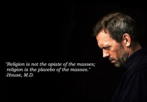 ... religion is the placebo of the masses.