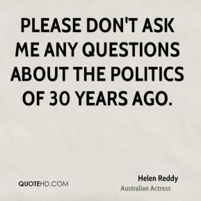 helen-reddy-actress-quote-please-dont-ask-me-any-questions-about-the ...