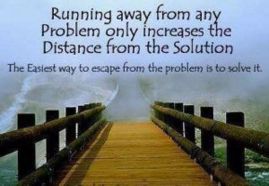 Life quotes sayings wise problems run away