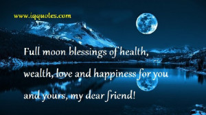 Full moon blessings of health, wealth, love and happiness for you and ...
