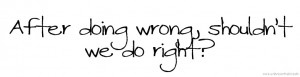 Does Anyone Do the Right Thing After Doing the Wrong Thing, Anymore ...