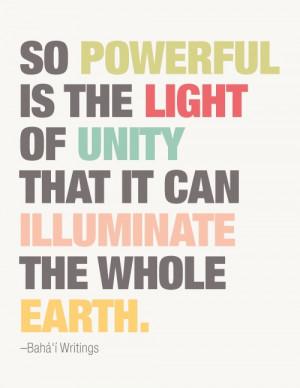 "... unity that it can illuminate the whole world."" -Baha i' Writings"