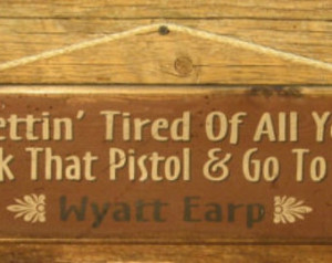 Jerk That Pistol, Wyatt Earp, Weste rn, Antiqued Sign ...