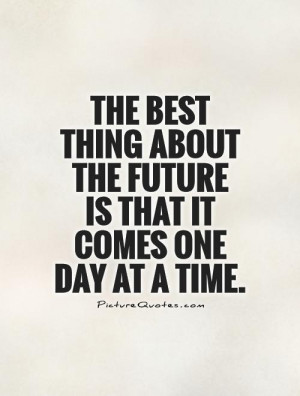 ... thing-about-the-future-is-that-it-comes-one-day-at-a-time-quote-1.jpg