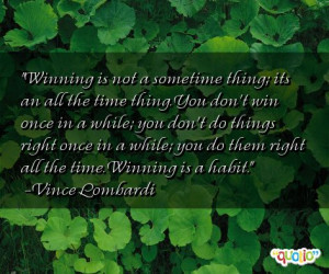 Winning is not a sometime thing; its an all the time thing. You don't ...