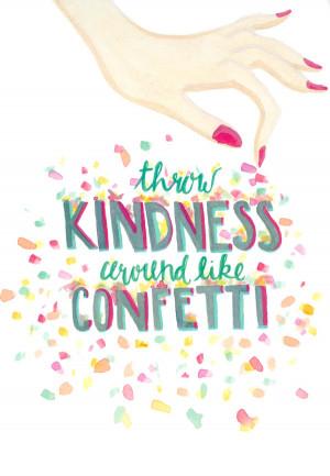 "Throw kindness around like confetti."""