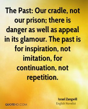 israel-zangwill-novelist-quote-the-past-our-cradle-not-our-prison.jpg