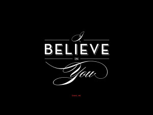 Believe In You I believe in you.