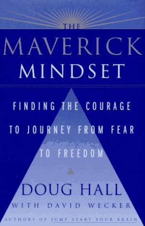 The Maverick Mindset: Finding the Courage to Journey from Fear to ...