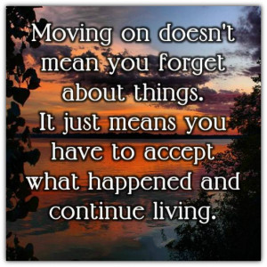 Moving on doesn't mean...