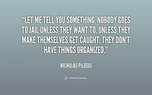 quote-Nicholas-Pileggi-let-me-tell-you-something-nobody-goes-207163 ...