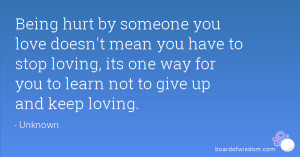 Being hurt by someone you love doesn't mean you have to stop loving ...