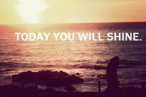Today you will shine.