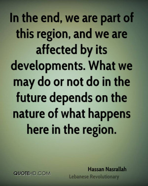 In the end, we are part of this region, and we are affected by its ...