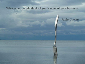 What other people think of you is none of your business. - Paulo ...
