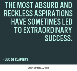 Luc De Clapiers picture quote - The most absurd and reckless ...