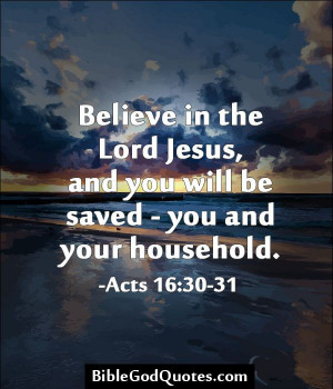 Believe in the Lord Jesus, and you will be saved - you and your ...