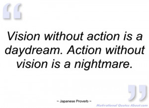 vision without action is a daydream japanese proverb