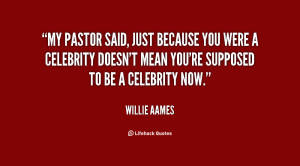 My pastor said, Just because you were a celebrity doesn't mean you're ...
