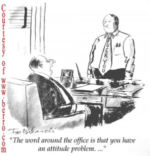 ... work with employees who had similar attitude but mostly directed at