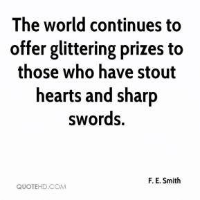 The world continues to offer glittering prizes to those who have stout ...