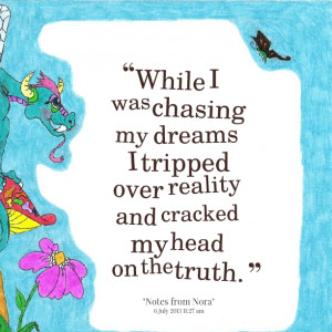 Quotes Picture: while i was chasing my dreams i tripped over reality ...