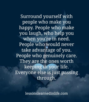 surround yourself with people who make you happy people who