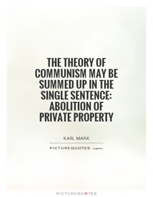 ... in the single sentence: Abolition of private property Picture Quote #1