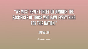 We must never forget or diminish the sacrifices of those who gave ...
