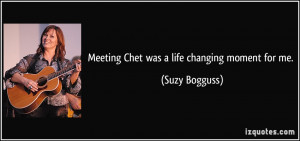 Meeting Chet was a life changing moment for me. - Suzy Bogguss
