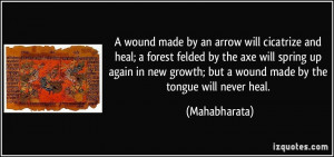 wound made by an arrow will cicatrize and heal; a forest felded by ...