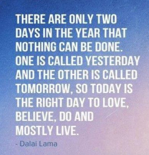 quotes today is the right day to love, believe, do and mostly live ...