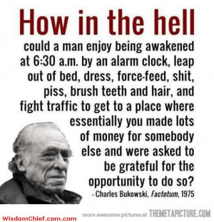 Funny Going To Work Quote Good Point Made By Bukowski