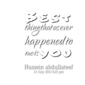 Quotes Picture: best thing that as ever happened to me is you