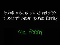 ... it doesn t mean you re family more blood not families quotes families