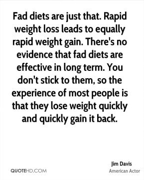 Jim Davis - Fad diets are just that. Rapid weight loss leads to ...
