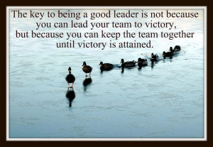 The key to being a good leader is not because you can lead your team ...