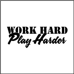 Work Hard Play Harder Quotes