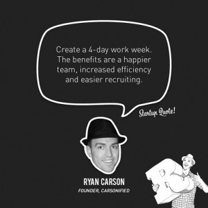 Create a 4-day work week. The benefits are a happier team, increased ...