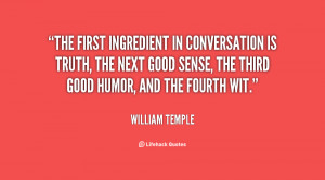 The first ingredient in conversation is truth, the next good sense ...